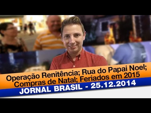 Jornal Brasil: Operação Renitência; Rua do Papai Noel; Compras de Natal; Feriados em 2015