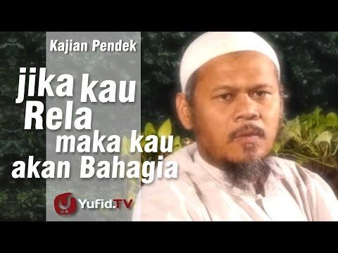 Kajian Pendek : Jika Kau Rela Maka Kau Kan Bahagia - Ustadz Indra Abu Umar