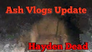 Ash Vlogs Update: Hayden DEAD!?