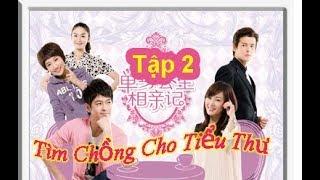 Tìm Chồng Cho Tiểu Thư | Tập 2 | Phim Tâm Lý Hài Hước Trung Quốc | Chinese media