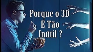 PORQUE O 3D É A TECNOLOGIA MAIS INÚTIL DO CINEMA