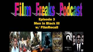 Men in Black III - Film Freaks #3: Men in Black 3 (Guest: Brandt Sohn from FilmRecall)