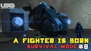 Space Engineers - Prepare The Battlestations, A Fighter Is Born Part 8