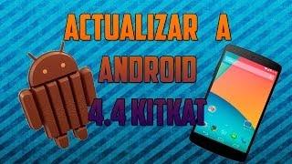 Tutorial - Actualizar Android a la version 4.4 Kitkat Oficial