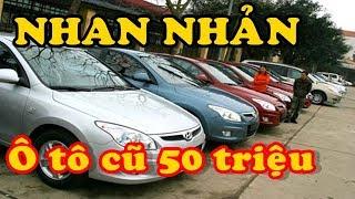 Ô tô cũ 50 triệu bày bán NHAN NHẢN-Có nên mua không???★Xế Khủng★