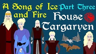 A Song of Ice and Fire: House Targaryen (Part 3 of 6)