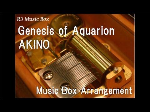 "Genesis Of Aquarion/AKINO [Music Box] (Anime ""Genesis Of Aquarion"" OP)"