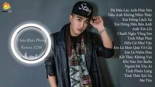 Châu Khải Phong Remix 2017   Liên Khúc Nhạc Trẻ Remix