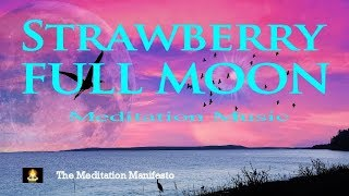 FULL STRAWBERRY MOON Meditation Music | Love | Intimacy | Relationships