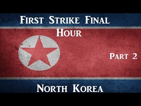 Let's Play: First Strike Final Hour: North Korea Part 2