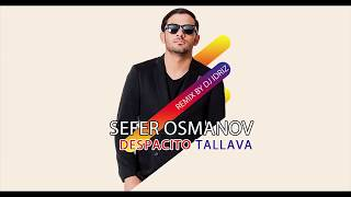 ♫ Sefer Osmanov   Despacito Tallava  Remix By Dj idriz 2017  █▬█ █ ▀█▀ ♫