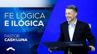 Pastor Cash Luna - Fe Lógica e Ilógica