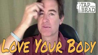 Love Your Body (weight-loss?) - Tapping with Brad Yates