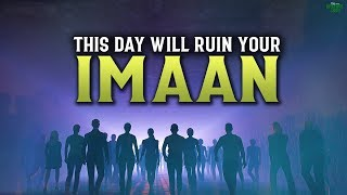 THIS DAY COULD RUIN YOUR IMAAN