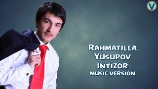 Rahmatilla Yusupov - Intizor | Рахматилла Юсупов - Интизор (music version) 2016