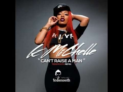 K. Michelle - Can't Raise A Man (dj Tedsmooth Remix) video