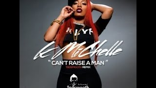 K Michelle - Can't Raise A Man (DJ TedSmooth Remix)