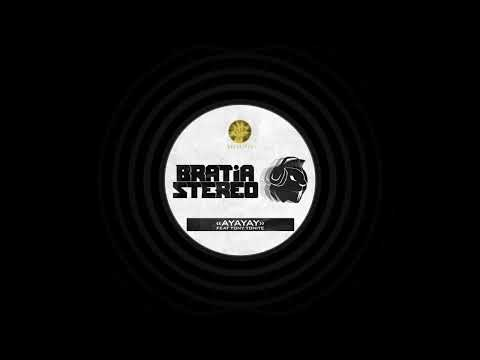 Bratia Stereo - Ayayay (ft. Tony Tonite)