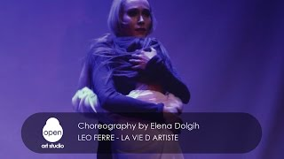 Leo Ferre - La Vie d Artiste contemporary choreography by Elena Dolgih - Open Art Studio