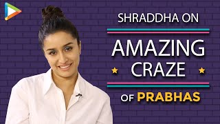 """All This is PRABHAS-MANIA Because People Are So CRAZY About Him"": Shraddha Kapoor 