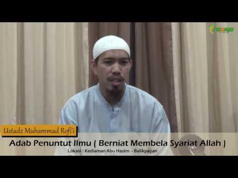 Ust. Muhammad Rofi'i - Adab Penuntut Ilmu (Berniat Membela Syariat Allah)