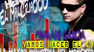 Osmani Garcia - Vamos Hacer el 69♫ (MalCriaOOO) ♫