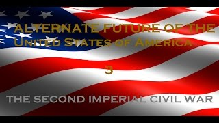 (OLD) Alternate Future of the USA (Episode 3) The Second Imperial Civil War