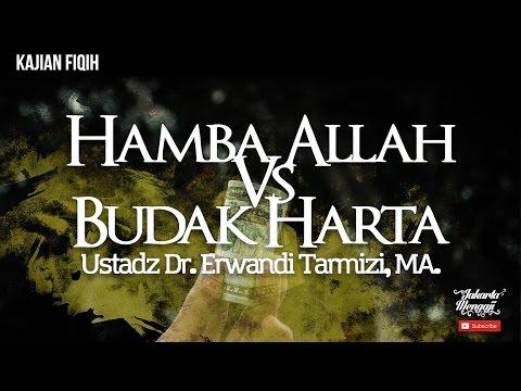 Budak Allah Vs Budak Harta - Ustadz Dr. Erwandi Tarmizi, MA