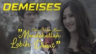 DEMEISES - Mendekatlah Lebih Dekat (Official Video Music)