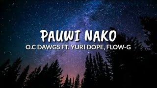 O.C DAWGS FT. YURI DOPE, FLOW-G - Pauwi Nako (lyrics)