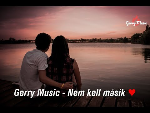 Gerry Music  -  Nem Kell Másik (Official Music Video)