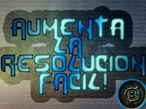 Como Aumentar la Resolucion de Video sin perder Calidad