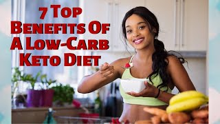 7 Top Benefits Of A Low-Carb Keto Diet