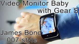 Video monitor your baby with Samsung Gear S in 007 James Bond Style. EXCLUSIVE ON YOUTUBE !
