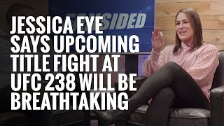 Jessica Eye talks upcoming title fight at UFC 238