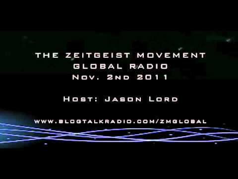 The Zeitgeist Movement - Radio - Nov 2nd '11 Host: Jason Lord