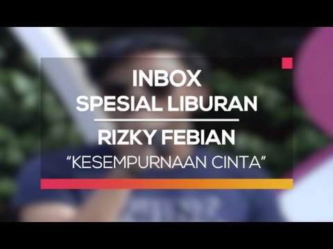 Rizky Febian - Kesempurnaan Cinta (Inbox Spesial Liburan)