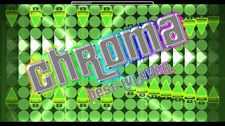 Geometry Dash - Chroma! My Best Lvl.