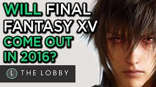 Is Final Fantasy XV Really Coming Out in 2016? - The Lobby