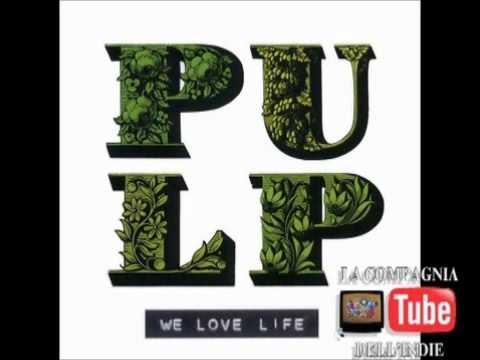 Pulp - I Love Life