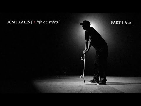 Josh Kalis: Life On Video - Part 5
