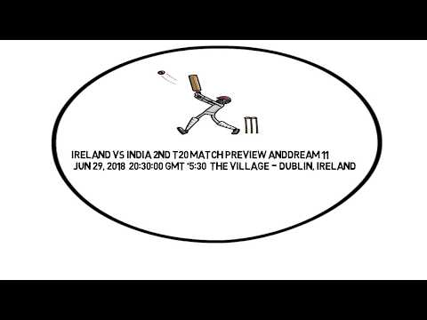 Ireland vs India 2nd T20 MATCH PREVIEW AND MY DREAM 11