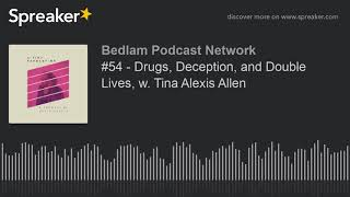 #54 - Drugs, Deception, and Double Lives, w. Tina Alexis Allen
