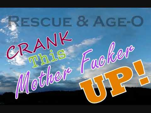 Rescue & Age-O - Crank This Mother Fucker Up!