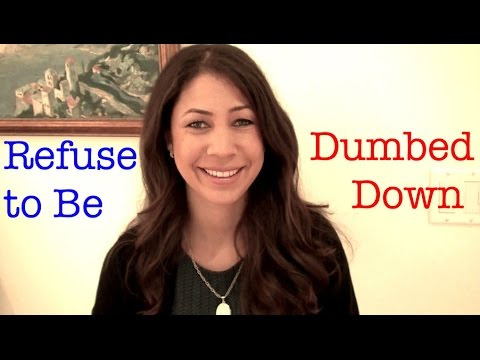 Refuse to be Dumbed Down