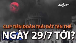 (VTC14)_Lan truyền clip tiên đoán trái đất tận thế ngày 29/7 tới?