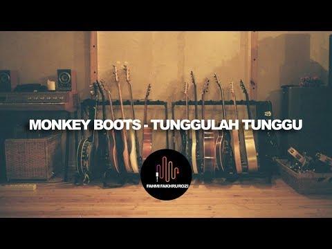 Monkey Boots - Tunggulah Tunggu (LIRIK)