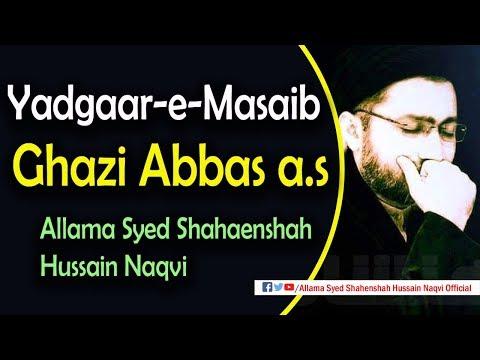 Yadgaar-e-Masaib Mola Ghazi Abbas a.s by Allama Syed Shahenshah Hussain