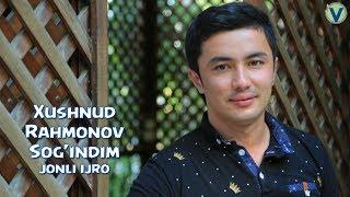 Xushnud Rahmonov - Sog'indim | Хушнуд Рахмонов - Согиндим (jonli ijro) 2017
