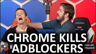 Chrome KILLS Ad Blockers?! - The WAN Show Jan 25 2019